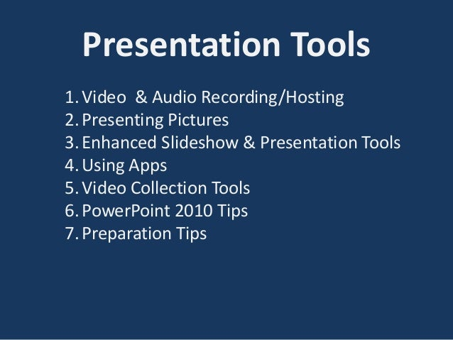 Presentation Tools  1. Video & Audio Recording/Hosting  2. Presenting Pictures  3. Enhanced Slideshow & Presentation Tools...