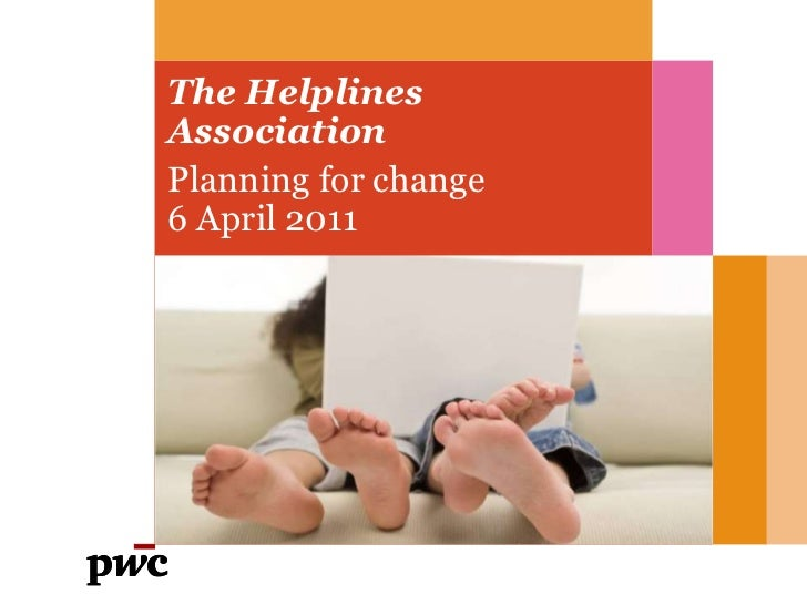 The Helplines Association<br />Planning for change <br />6 April 2011<br />