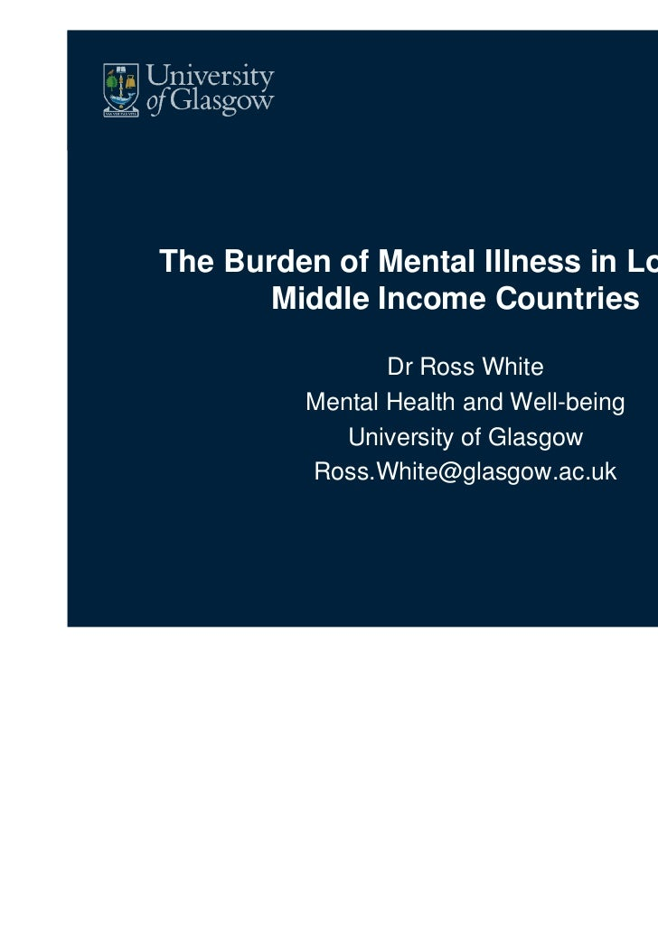 The Burden of Mental Illness in Low and       Middle Income Countries                Dr Ross White         Mental Health a...