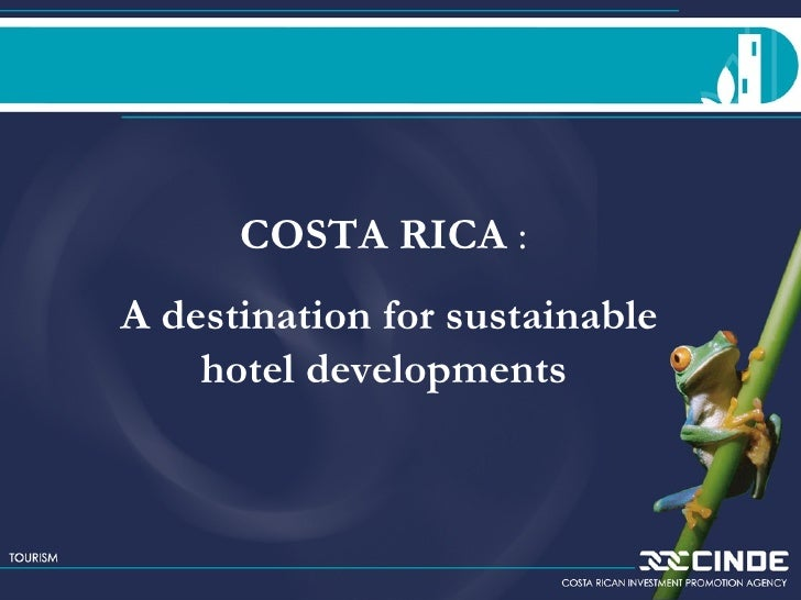 COSTA RICA  : A destination for sustainable hotel developments