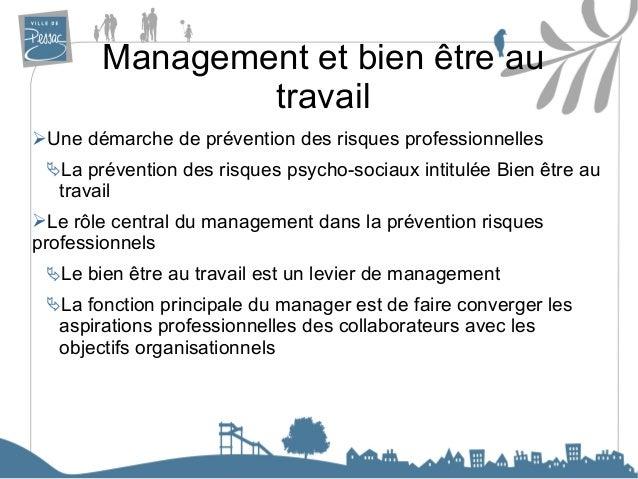 Management et bien être au travail ➢Une démarche de prévention des risques professionnelles La prévention des risques psy...