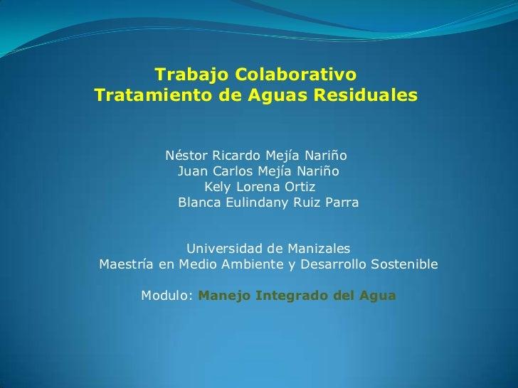 Trabajo ColaborativoTratamiento de Aguas Residuales         Néstor Ricardo Mejía Nariño          Juan Carlos Mejía Nariño ...