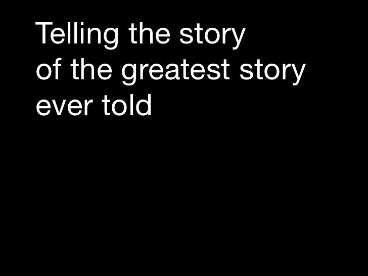 Telling the story of the greatest story ever told
