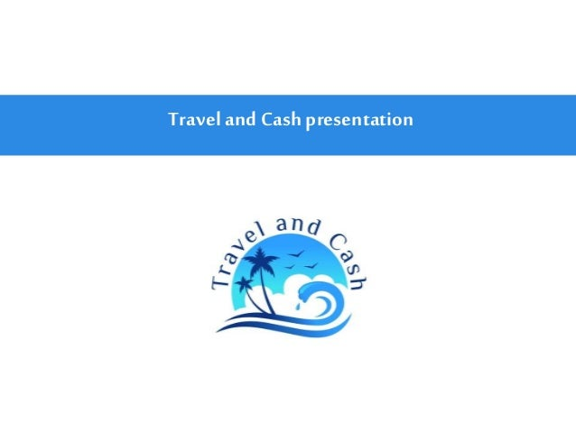 Travel and Cash presentation