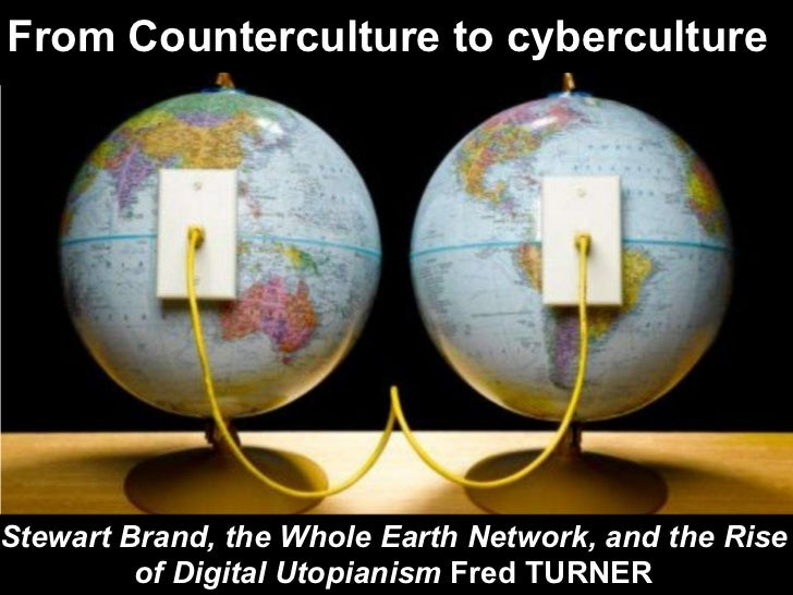 From Counterculture to cyberculture  Stewart Brand, the Whole Earth Network, and the Rise of Digital Utopianism  Fred TURNER