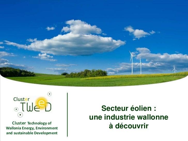 Secteur éolien :                               une industrie wallonne   Cluster Technology ofWallonia Energy, Environment ...