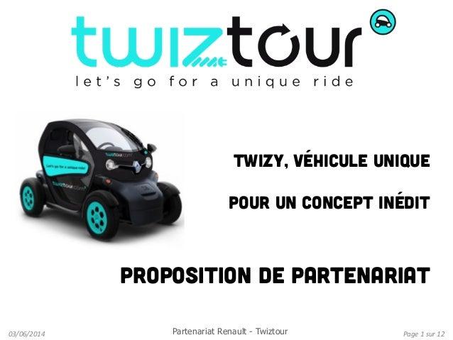Page  1  sur  12  03/06/2014   Twizy, véhicule unique pour un concept inédit Proposition de partenariat Partenar...