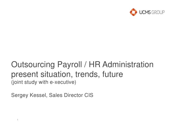 OutsourcingPayroll / HR Administrationpresent situation, trends, future(joint study with e-xecutive)Sergey Kessel, Sales ...