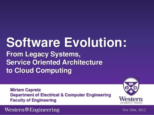 Software Evolution: From Legacy Systems, Service Oriented Architecture to Cloud Computing.