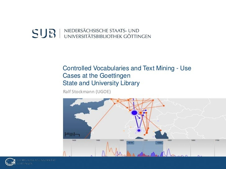 Controlled Vocabularies and Text Mining - UseCases at the GoettingenState and University LibraryRalf Stockmann (UGOE)