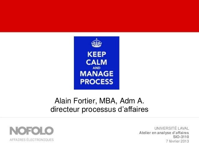 Alain Fortier, MBA, Adm A.directeur processus d'affaires                                    UNIVERSITÉ LAVAL              ...