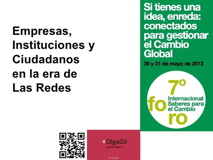 Empresas,Instituciones yCiudadanosen la era deLas Redes                  +OlgaGil                   olgagil@olgagil.es    ...
