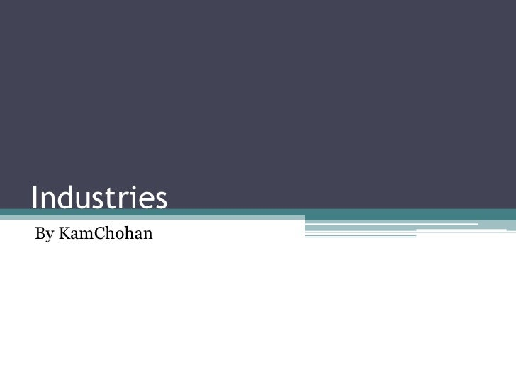 Industries <br />By KamChohan<br />