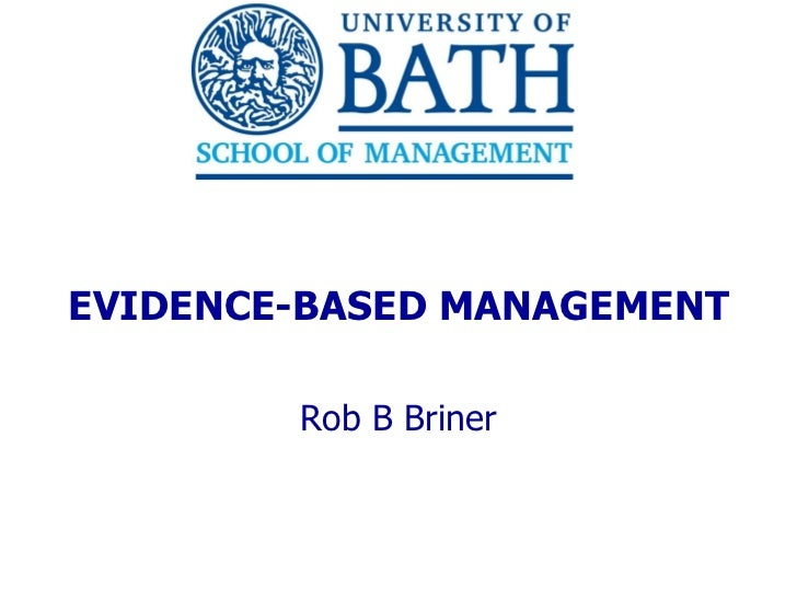 EVIDENCE-BASED MANAGEMENT Rob B Briner