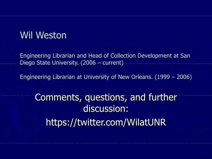 Wil Weston Engineering Librarian and Head of Collection Development at San Diego State University. (2006 – current) Engine...