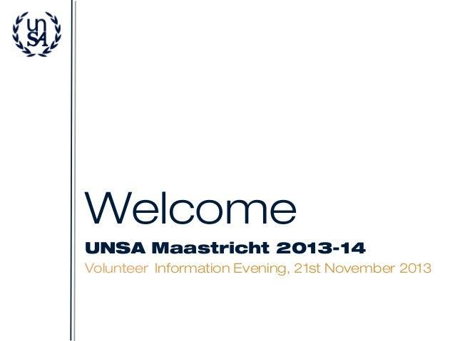 Welcome UNSA Maastricht 2013-14 Volunteer Information Evening, 21st November 2013