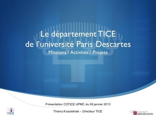 Le département TICE de l'université Paris Descartes       Missions / Activités / Projets      Présentation COTICE UPMC du ...
