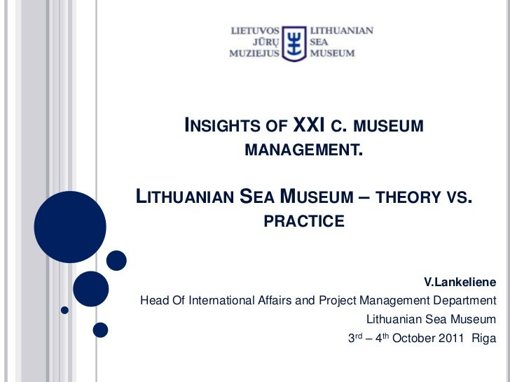 INSIGHTS OF XXI C. MUSEUM             MANAGEMENT.LITHUANIAN SEA MUSEUM – THEORY VS.                     PRACTICE          ...