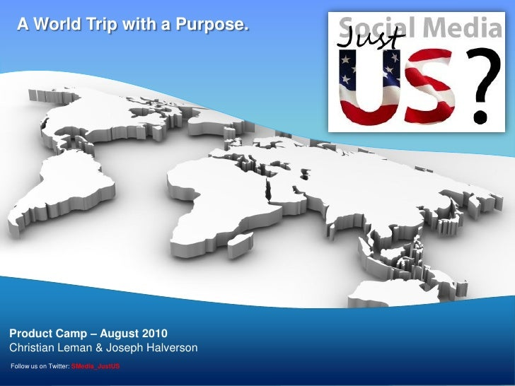A World Trip with a Purpose.                                        Templates     Product Camp – August 2010 Christian Lem...