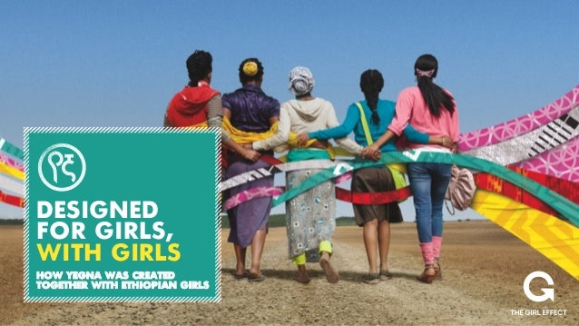 DESIGNED FOR GIRLS, WITH GIRLS HOW YEGNA WAS CREATED TOGETHER WITH ETHIOPIAN GIRLS