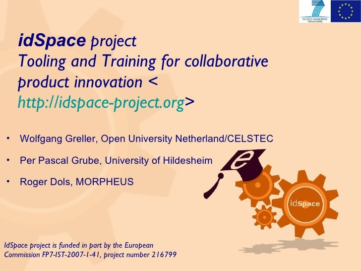 idSpace   project  Tooling and Training for collaborative product innovation < http://idspace-project.org > IdSpace projec...
