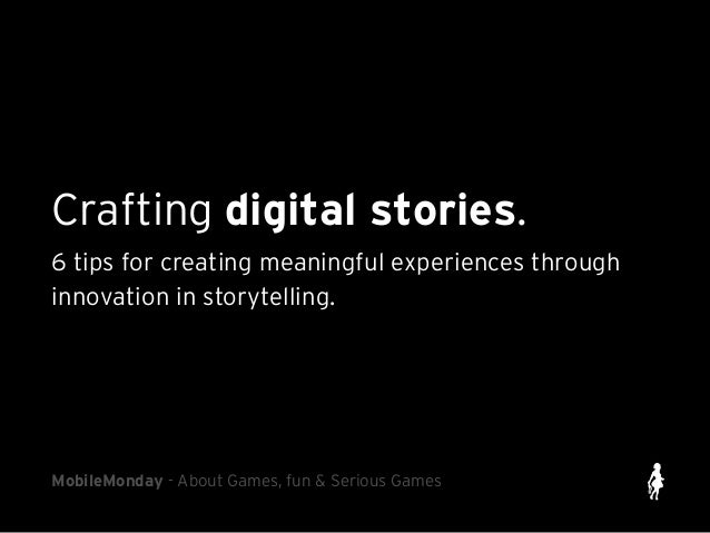 Crafting digital stories. 6 tips for creating meaningful experiences through innovation in storytelling. MobileMonday - Ab...