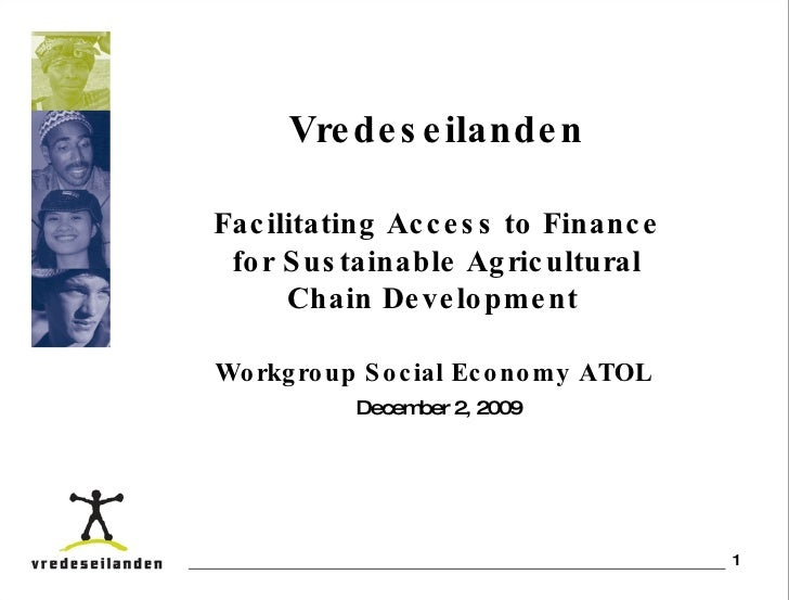 Vredeseilanden Facilitating Access to Finance for Sustainable Agricultural Chain Development  Workgroup Social Economy ATO...