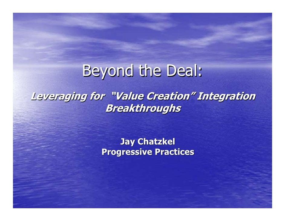 "Beyond the Deal: Leveraging for ""Value Creation"" Integration               Breakthroughs                    Jay Chatzkel  ..."