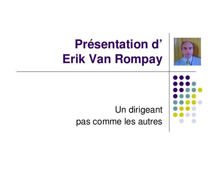Présentation d' Erik Van Rompay              Un dirigeant   pas comme les autres
