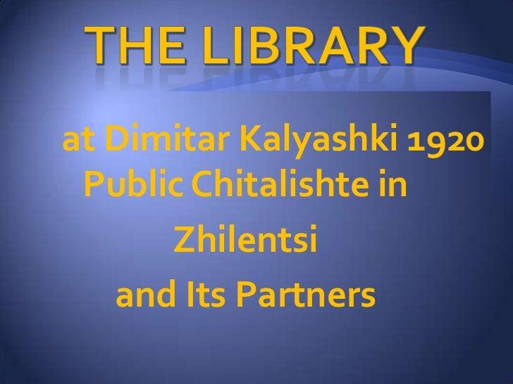 at Dimitar Kalyashki 1920 Public Chitalishte in      Zhilentsi   and Its Partners