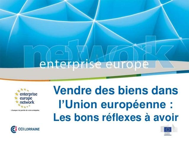 Vendre des biens dansl'Union européenne :Les bons réflexes à avoir