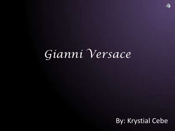 Gianni Versace<br />By: Krystial Cebe<br />