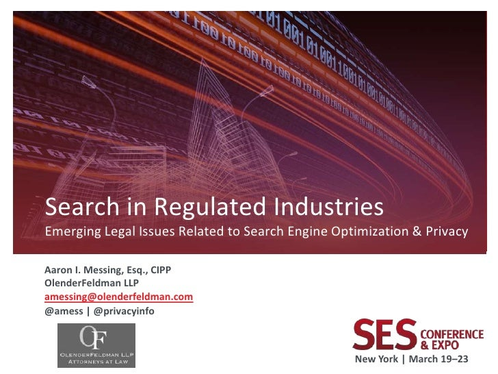 Search in Regulated IndustriesEmerging Legal Issues Related to Search Engine Optimization & PrivacyAaron I. Messing, Esq.,...