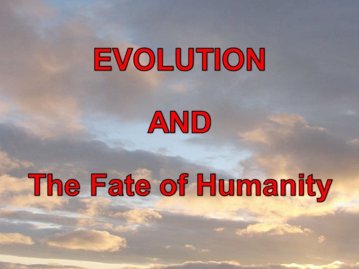 Evolution and the Fate of Humanity