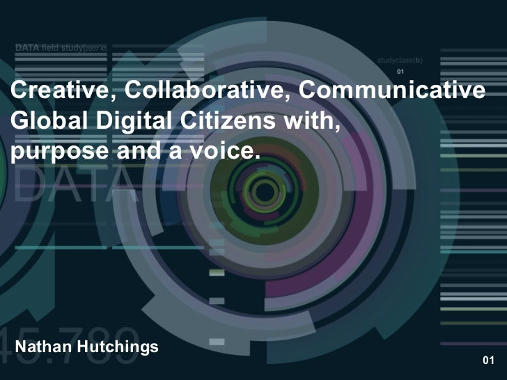 Creative, Collaborative, CommunicativeGlobal Digital Citizens with,purpose and a voice.Nathan Hutchings                   ...