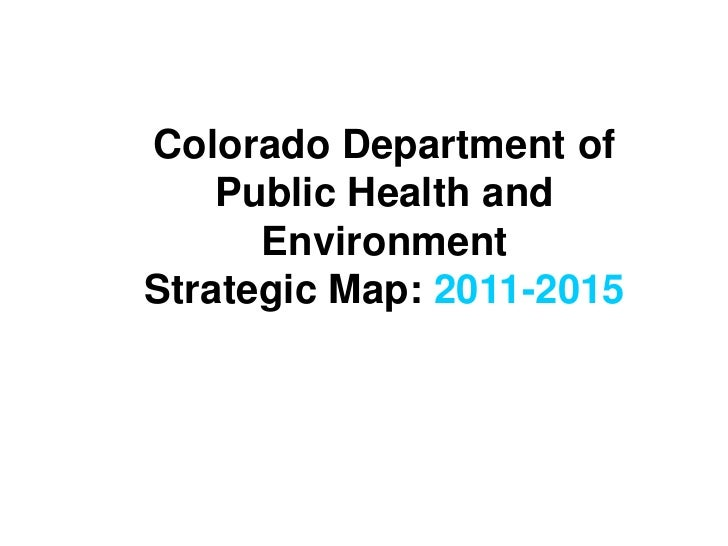 Colorado Department of Public Health and Environment<br />Strategic Map: 2011-2015<br />