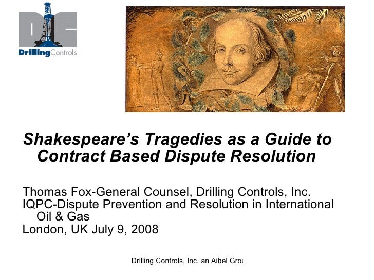 <ul><li>Shakespeare's Tragedies as a Guide to Contract Based Dispute Resolution </li></ul><ul><li>Thomas Fox-General Couns...