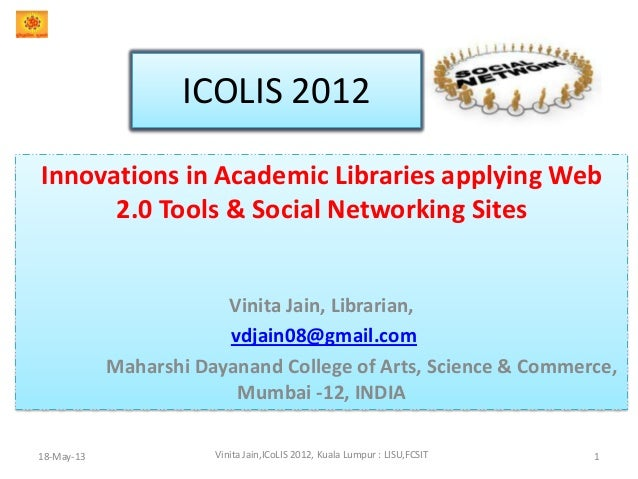 ICOLIS 2012Innovations in Academic Libraries applying Web2.0 Tools & Social Networking SitesVinita Jain, Librarian,vdjain0...