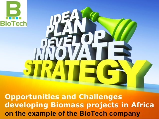 Opportunities and Challengesdeveloping Biomass projects in Africaon the example of the BioTech company