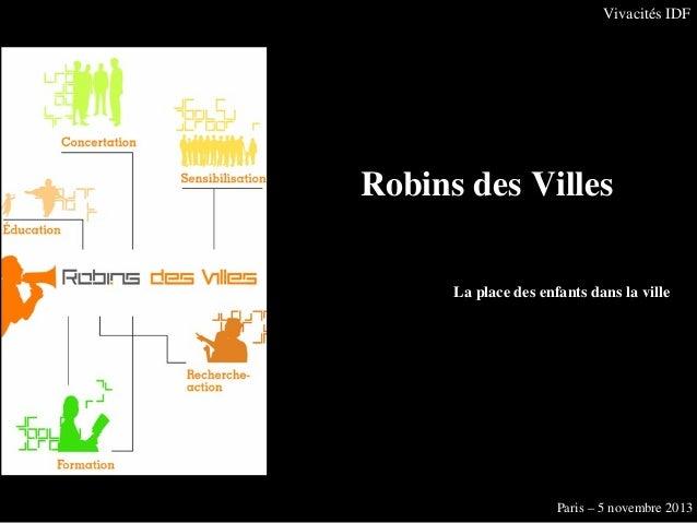 Vivacités IDF  Robins des Villes La place des enfants dans la ville  Paris – 5 novembre 2013