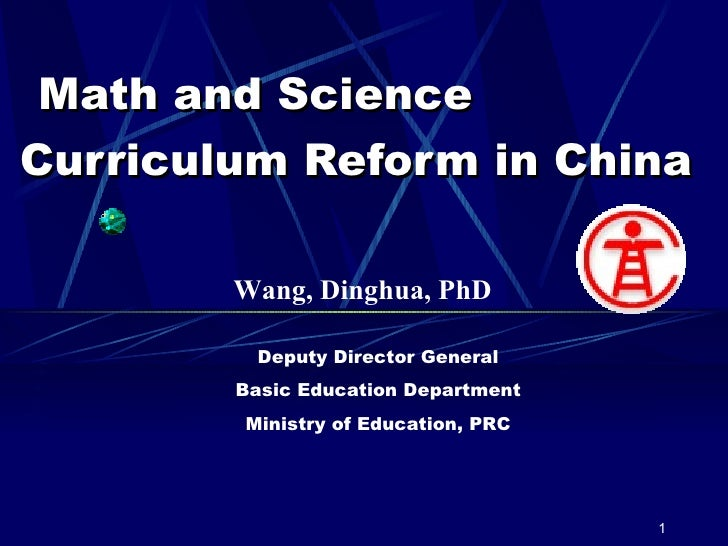 Math and Science Curriculum Reform in China Deputy Director General Basic Education Department Ministry of Education, ...