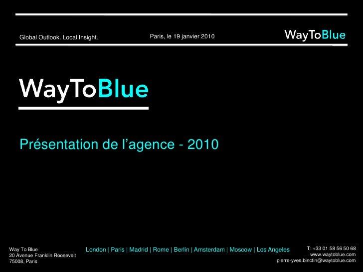 Présentation de l'agence - 2010 Way To Blue 20 Avenue Franklin Roosevelt 75008, Paris T: +33 01 58 56 50 68 E: pierre-yves...
