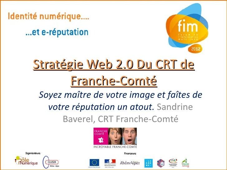 Stratégie Web 2.0 Du CRT de       Franche-Comté Soyez maître de votre image et faîtes de   votre réputation un atout. Sand...