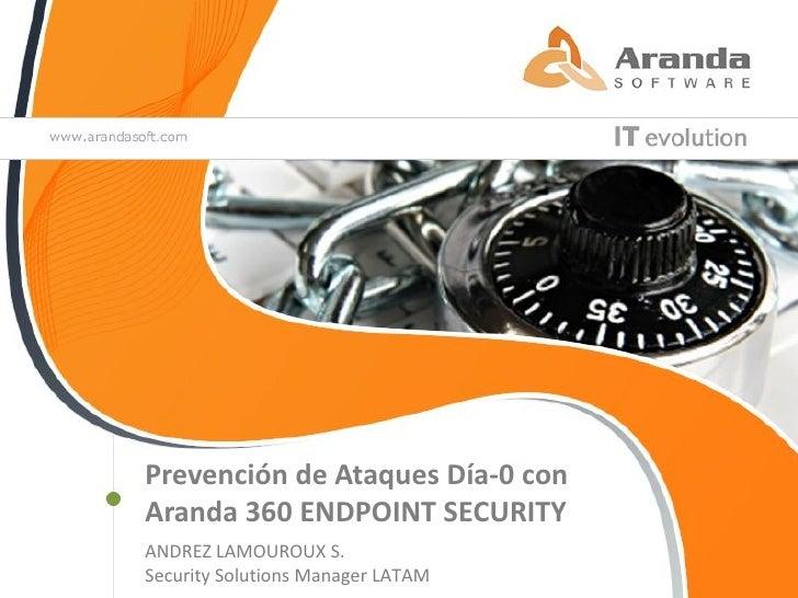 Prevención de Ataques Día-0 conAranda 360 ENDPOINT SECURITYANDREZ LAMOUROUX S.Security Solutions Manager LATAM