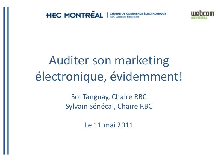 Auditer son marketingélectronique, évidemment!       Sol Tanguay, Chaire RBC     Sylvain Sénécal, Chaire RBC           Le ...