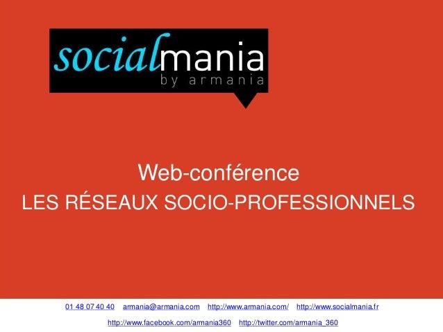 Web-conférenceLES RÉSEAUX SOCIO-PROFESSIONNELS   01 48 07 40 40   armania@armania.com   http://www.armania.com/    http://...