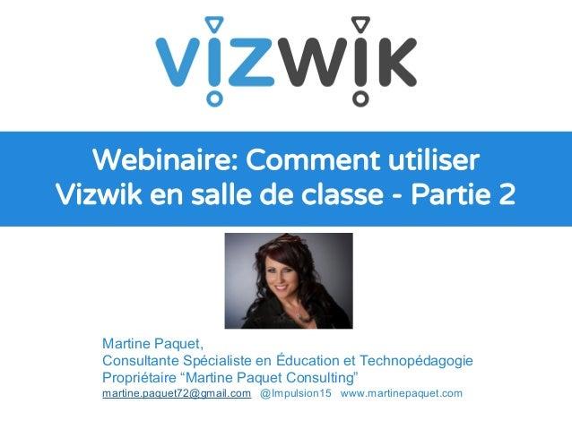 Webinaire: Comment utiliser Vizwik en salle de classe - Partie 2 Martine Paquet, Consultante Spécialiste en Éducation et T...
