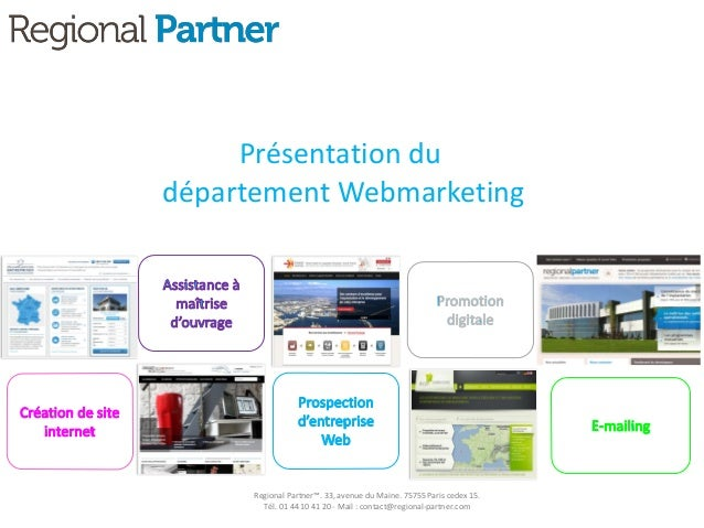 Présentation du département Webmarketing Regional Partner™. 33, avenue du Maine. 75755 Paris cedex 15. Tél. 01 44 10 41 20...