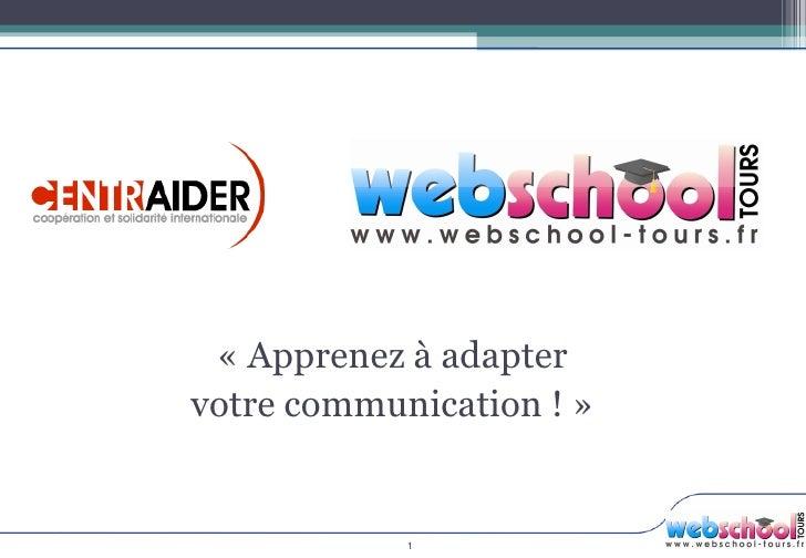 Votre communication sur le web         « Apprenez à adapter       votre communication ! »                     1