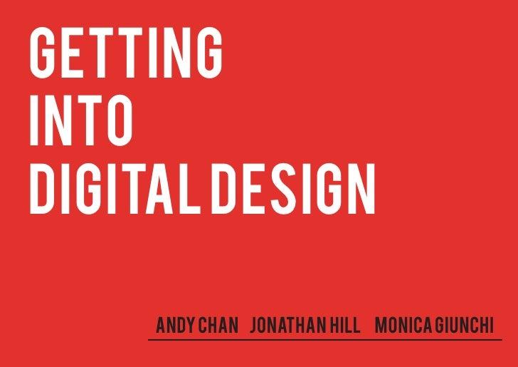 GETTINGINTODIGITAL DESIGN     ANDY CHAN Jonathan Hill Monica Giunchi